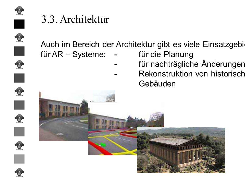 3.3. Architektur Auch im Bereich der Architektur gibt es viele Einsatzgebiete. für AR – Systeme: - für die Planung.