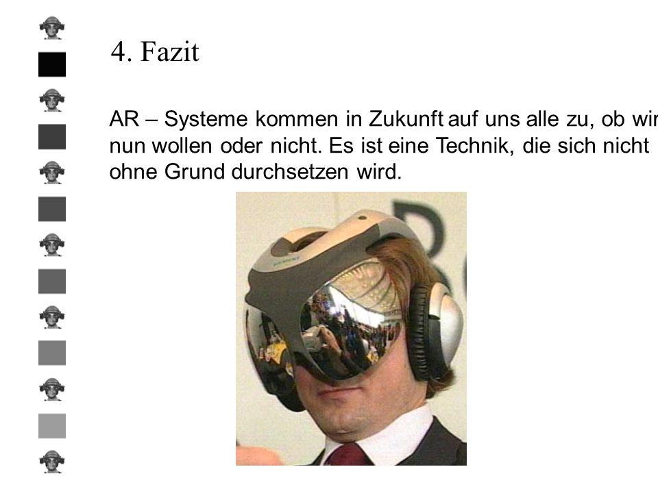 4. Fazit AR – Systeme kommen in Zukunft auf uns alle zu, ob wir