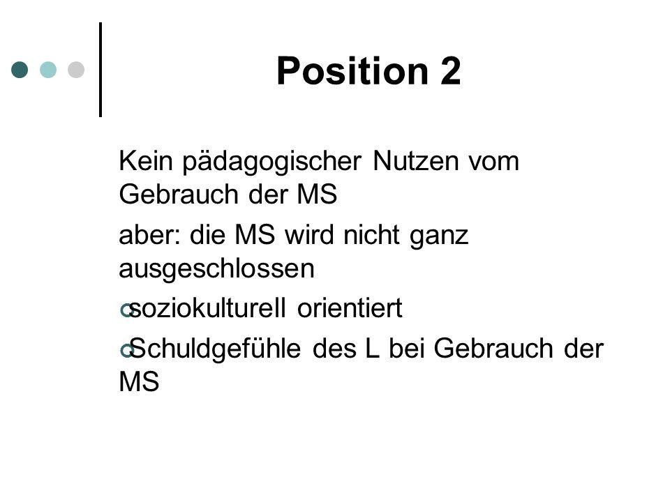 Position 2 Kein pädagogischer Nutzen vom Gebrauch der MS