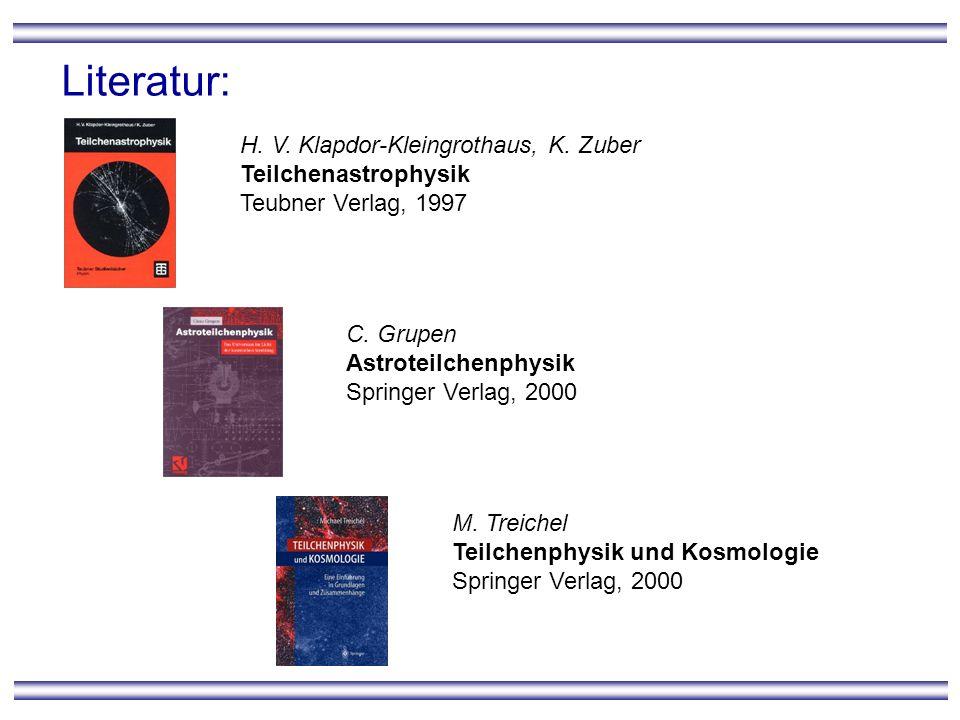 Literatur: H. V. Klapdor-Kleingrothaus, K. Zuber Teilchenastrophysik