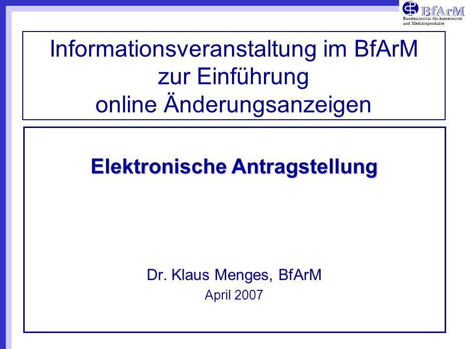 Elektronische Antragstellung Dr. Klaus Menges, BfArM April 2007