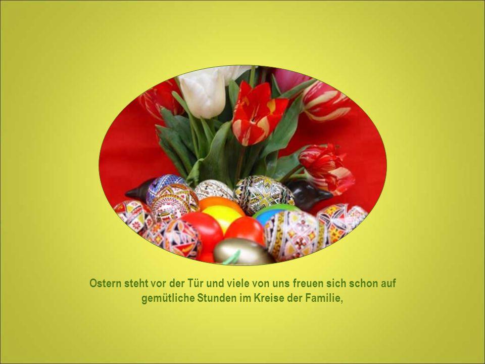 Ostern steht vor der Tür und viele von uns freuen sich schon auf