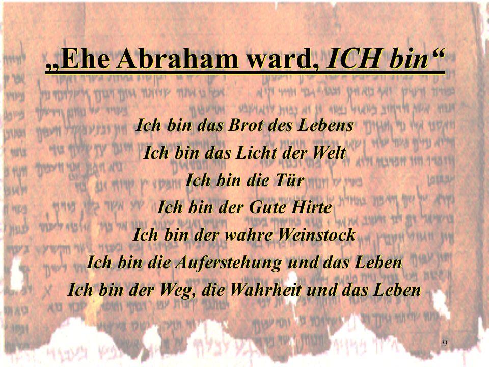 """Ehe Abraham ward, ICH bin"