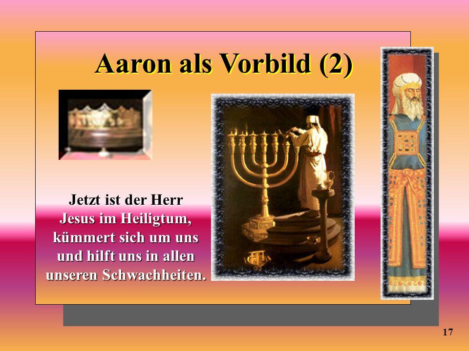 Aaron als Vorbild (2)Jetzt ist der Herr Jesus im Heiligtum, kümmert sich um uns und hilft uns in allen unseren Schwachheiten.
