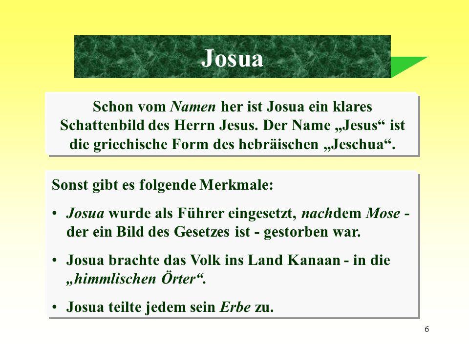 """JosuaSchon vom Namen her ist Josua ein klares Schattenbild des Herrn Jesus. Der Name """"Jesus ist die griechische Form des hebräischen """"Jeschua ."""
