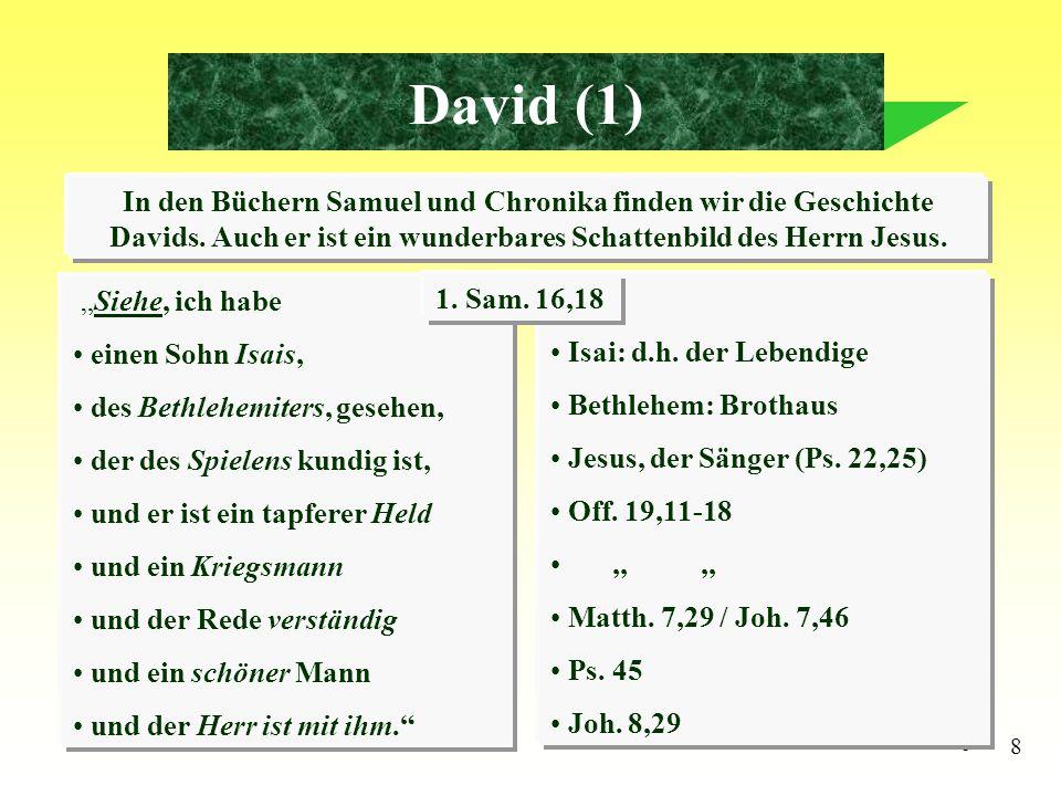 David (1) In den Büchern Samuel und Chronika finden wir die Geschichte Davids. Auch er ist ein wunderbares Schattenbild des Herrn Jesus.