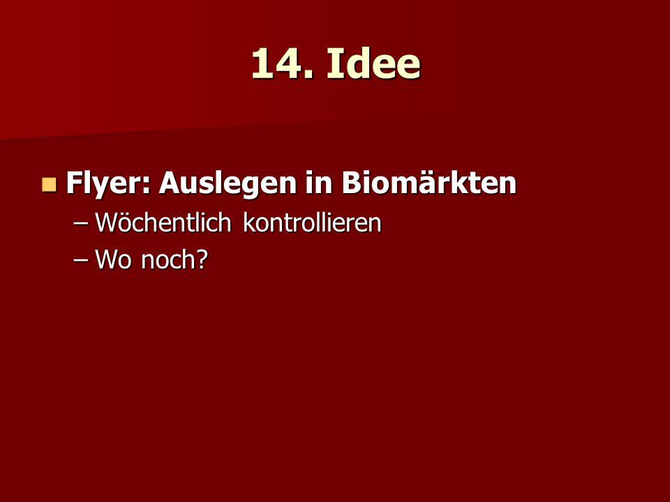 14. Idee Flyer: Auslegen in Biomärkten Wöchentlich kontrollieren