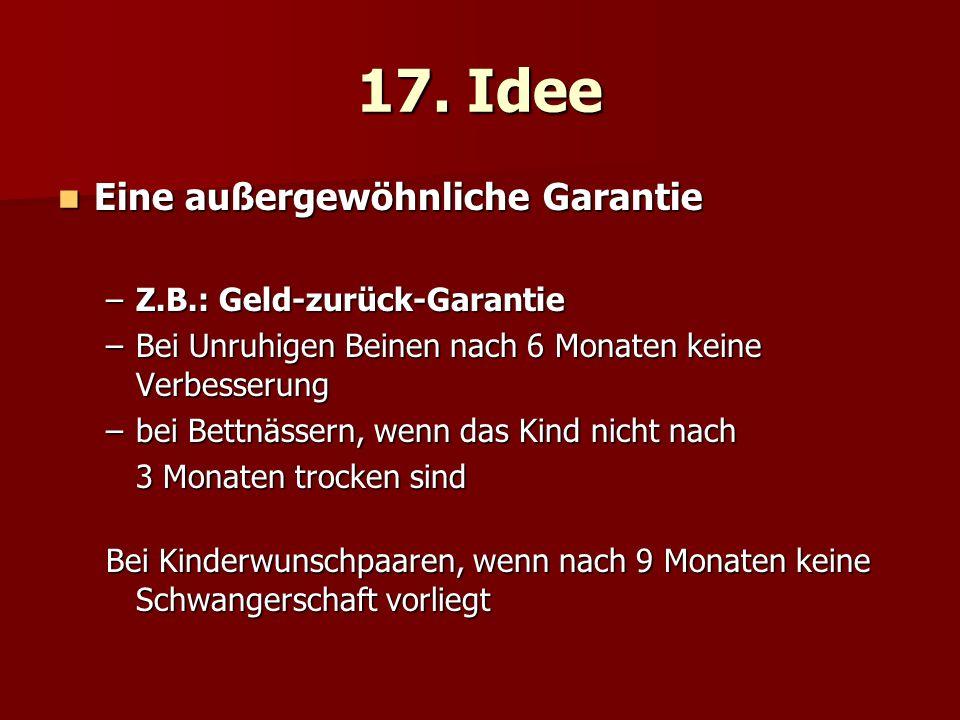 17. Idee Eine außergewöhnliche Garantie Z.B.: Geld-zurück-Garantie