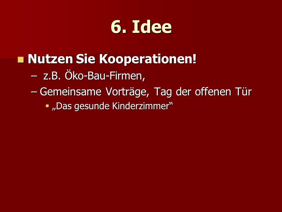 6. Idee Nutzen Sie Kooperationen! z.B. Öko-Bau-Firmen,