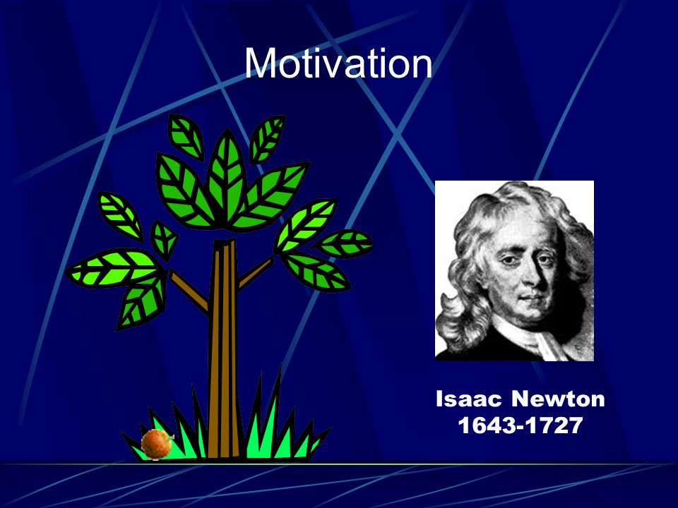 Motivation Isaac Newton 1643-1727