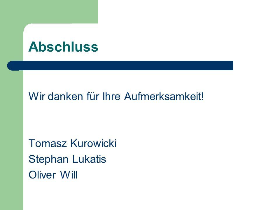 Abschluss Wir danken für Ihre Aufmerksamkeit! Tomasz Kurowicki
