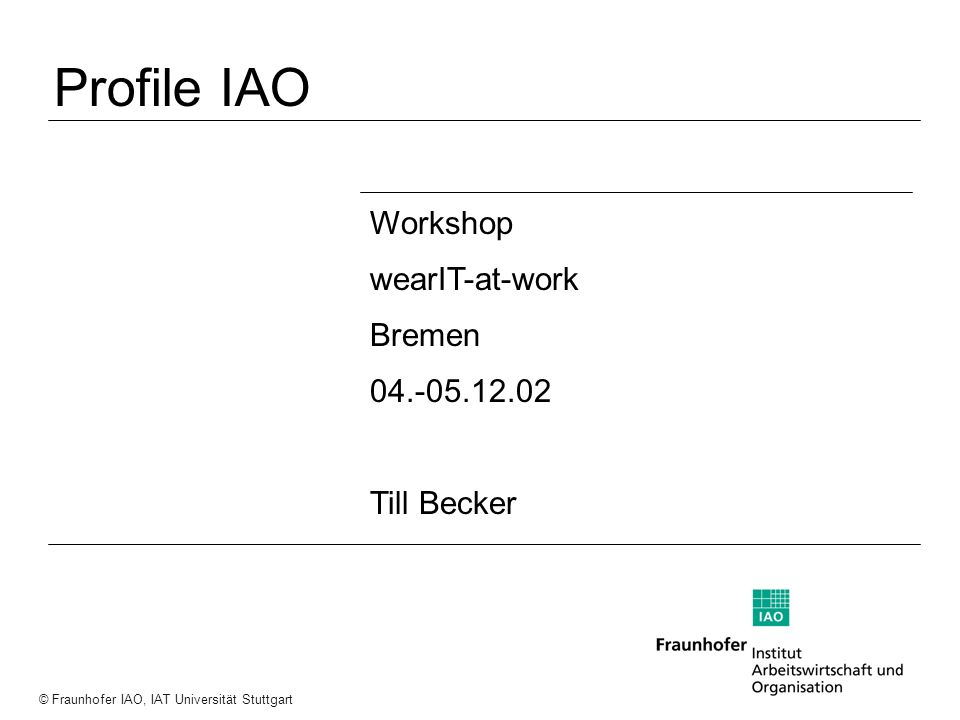 Profile IAO Workshop wearIT-at-work Bremen 04.-05.12.02 Till Becker