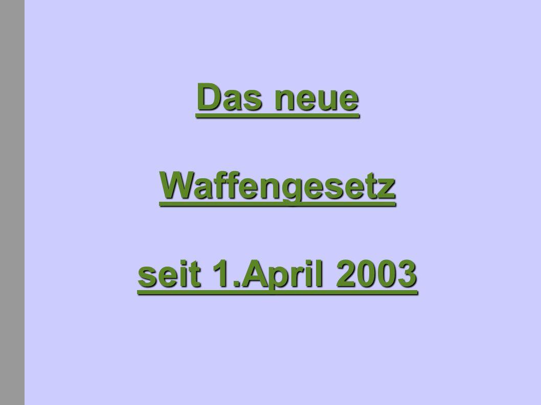 Das neue Waffengesetz seit 1.April 2003