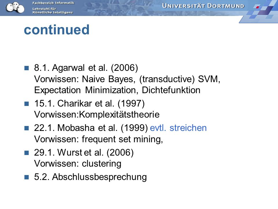 continued 8.1. Agarwal et al. (2006) Vorwissen: Naive Bayes, (transductive) SVM, Expectation Minimization, Dichtefunktion.