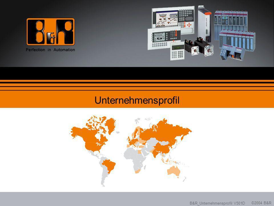 Unternehmensprofil B&R_Unternehmensprofil V501D ©2004 B&R