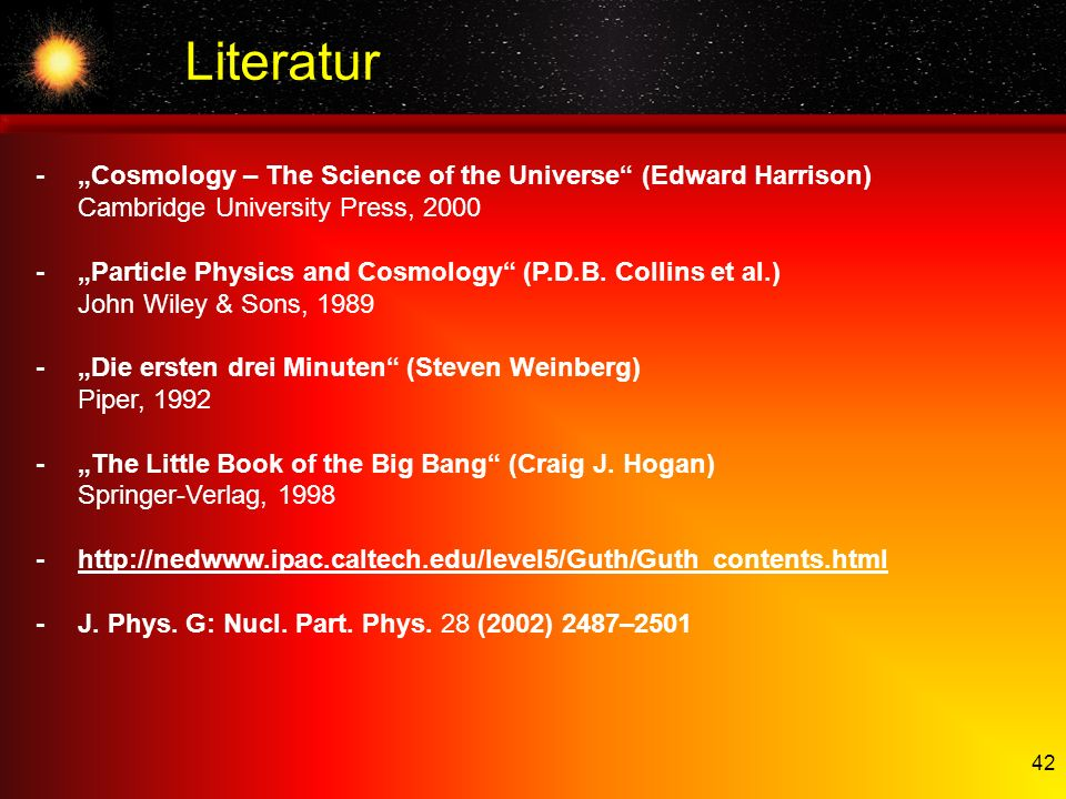 "Literatur- ""Cosmology – The Science of the Universe (Edward Harrison) Cambridge University Press, 2000."