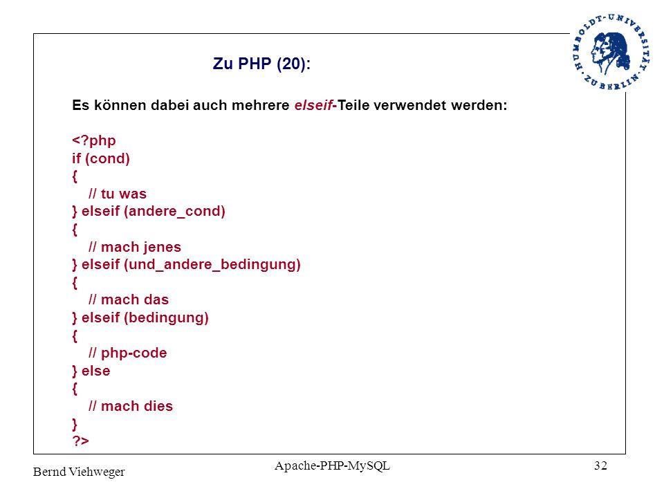 Zu PHP (20): Es können dabei auch mehrere elseif-Teile verwendet werden: < php if (cond) { // tu was } elseif (andere_cond)