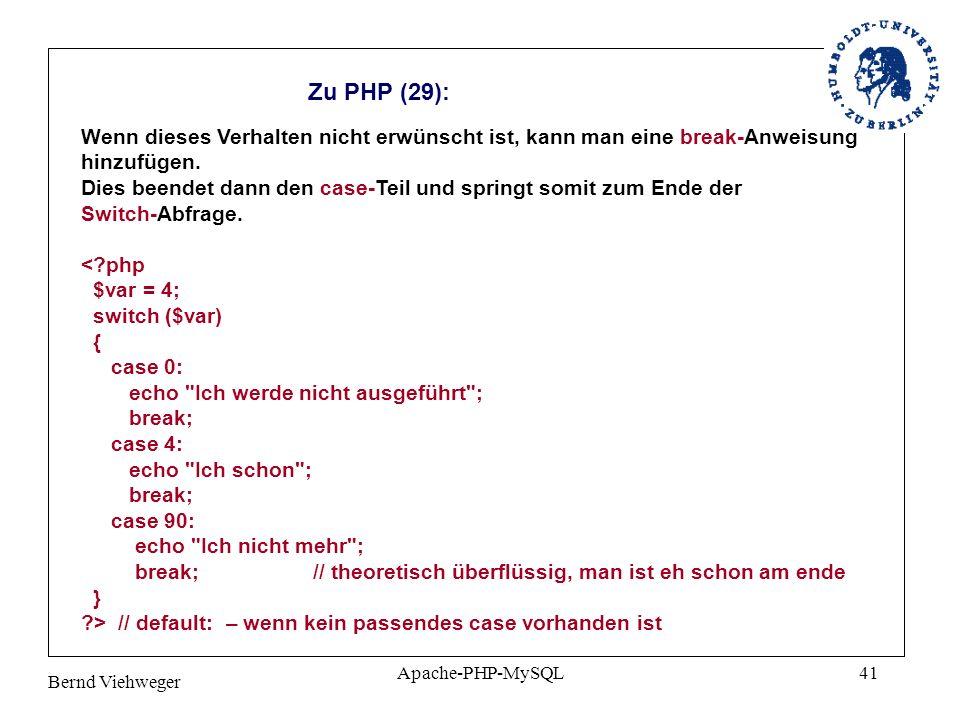 Zu PHP (29): Wenn dieses Verhalten nicht erwünscht ist, kann man eine break-Anweisung. hinzufügen.