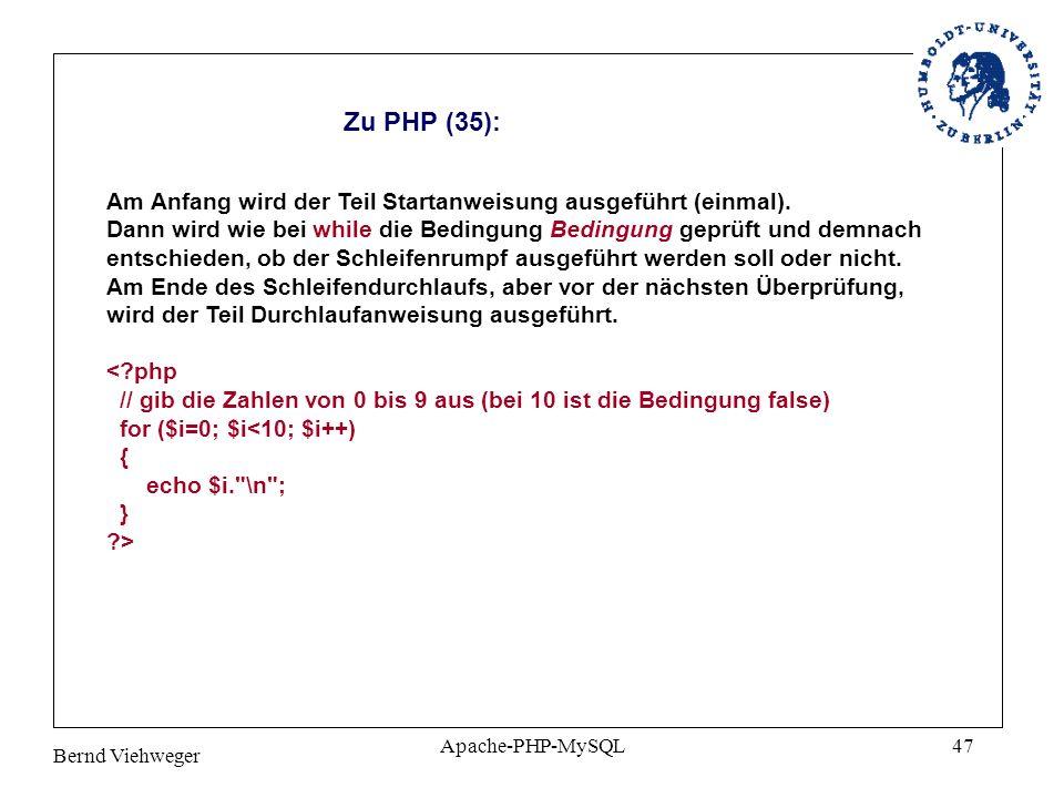 Zu PHP (35): Am Anfang wird der Teil Startanweisung ausgeführt (einmal). Dann wird wie bei while die Bedingung Bedingung geprüft und demnach.