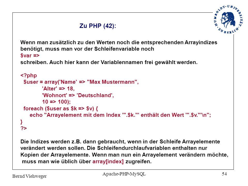 Zu PHP (42): Wenn man zusätzlich zu den Werten noch die entsprechenden Arrayindizes. benötigt, muss man vor der Schleifenvariable noch.