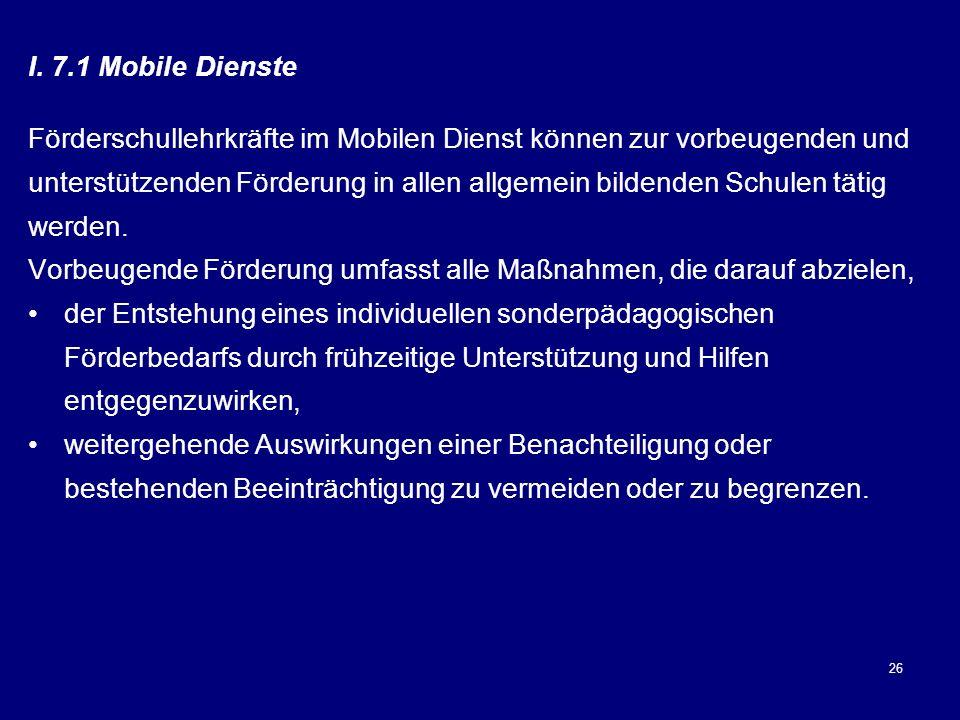 I. 7.1 Mobile Dienste Förderschullehrkräfte im Mobilen Dienst können zur vorbeugenden und.