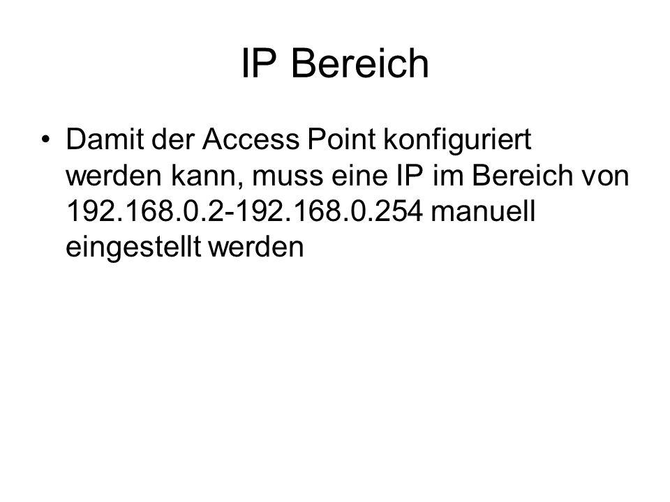 IP Bereich Damit der Access Point konfiguriert werden kann, muss eine IP im Bereich von 192.168.0.2-192.168.0.254 manuell eingestellt werden.