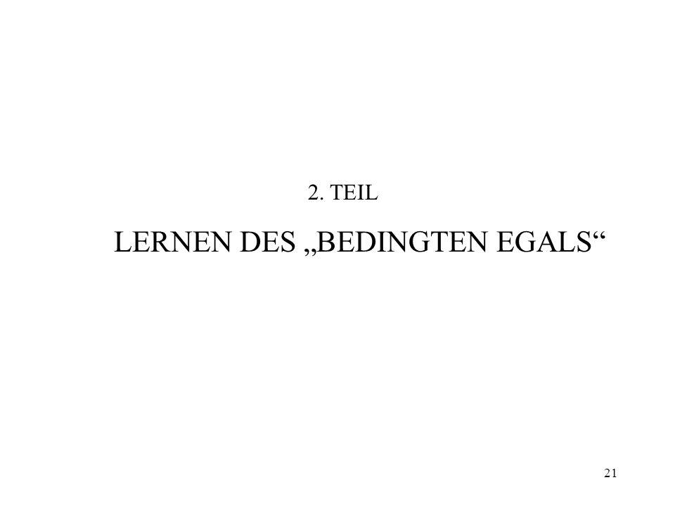 """2. TEIL LERNEN DES """"BEDINGTEN EGALS"""