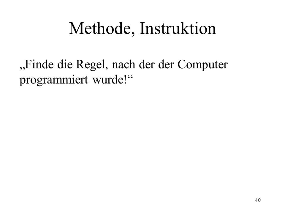 """""""Finde die Regel, nach der der Computer programmiert wurde!"""