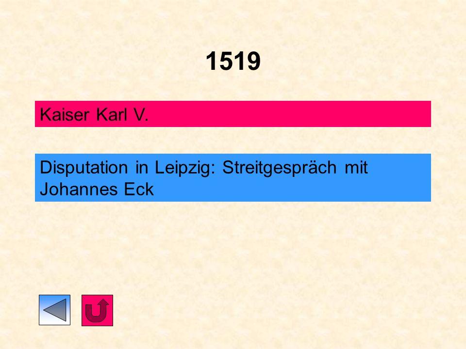 1519 Kaiser Karl V. Disputation in Leipzig: Streitgespräch mit Johannes Eck