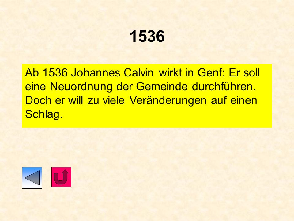 1536 Ab 1536 Johannes Calvin wirkt in Genf: Er soll eine Neuordnung der Gemeinde durchführen.