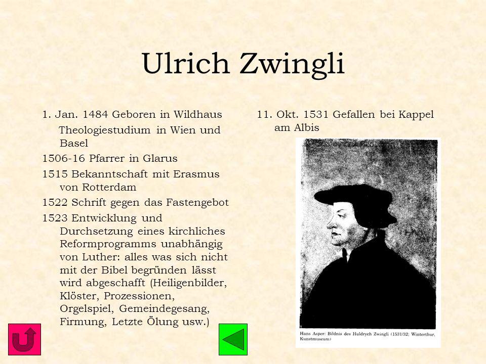 Ulrich Zwingli 1. Jan. 1484 Geboren in Wildhaus