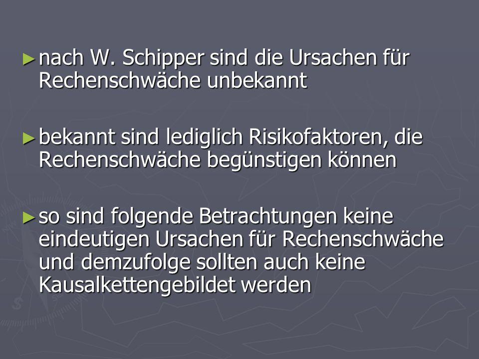 nach W. Schipper sind die Ursachen für Rechenschwäche unbekannt