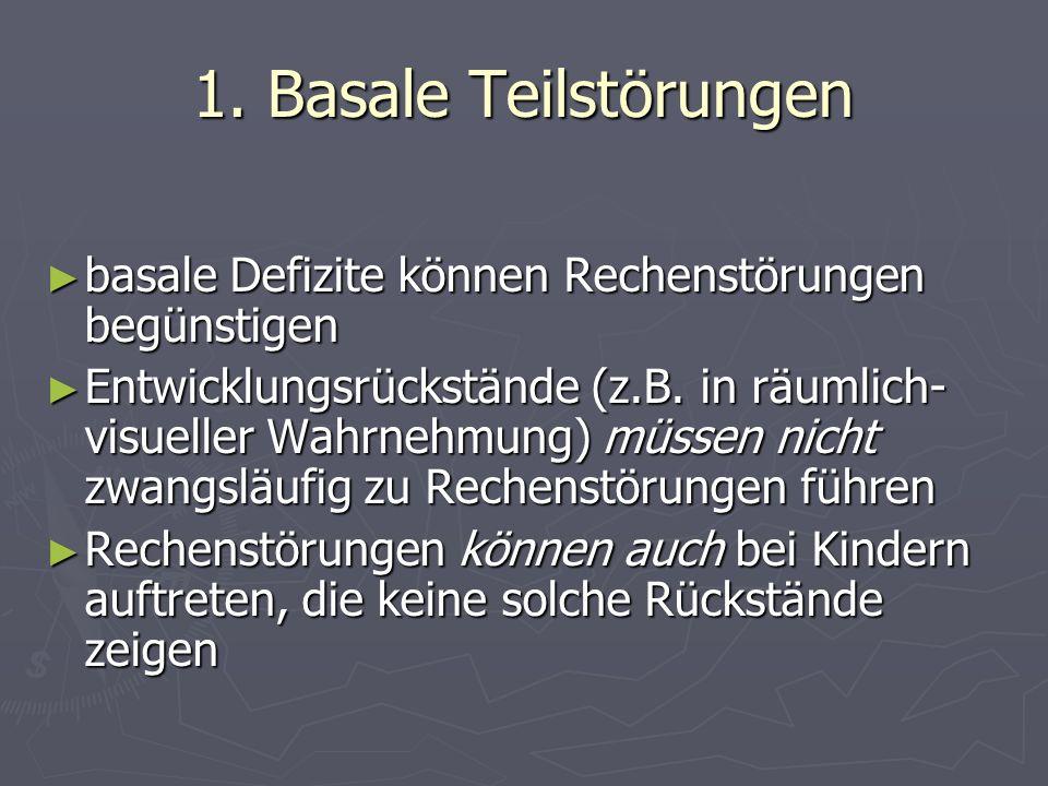 1. Basale Teilstörungen basale Defizite können Rechenstörungen begünstigen.