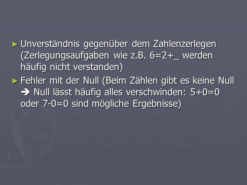 Unverständnis gegenüber dem Zahlenzerlegen (Zerlegungsaufgaben wie z.B. 6=2+_ werden häufig nicht verstanden)