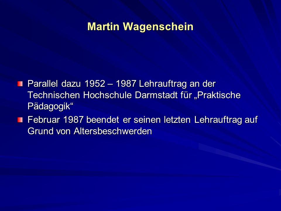"""Martin WagenscheinParallel dazu 1952 – 1987 Lehrauftrag an der Technischen Hochschule Darmstadt für """"Praktische Pädagogik"""