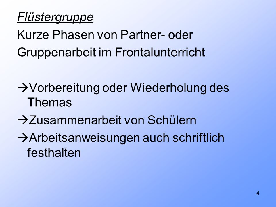 FlüstergruppeKurze Phasen von Partner- oder. Gruppenarbeit im Frontalunterricht. Vorbereitung oder Wiederholung des Themas.