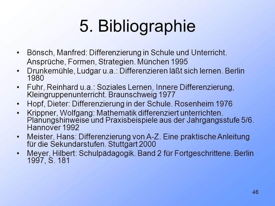 5. BibliographieBönsch, Manfred: Differenzierung in Schule und Unterricht. Ansprüche, Formen, Strategien. München 1995.