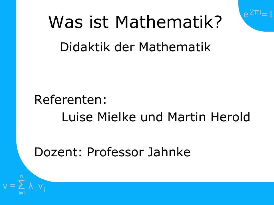 Was ist Mathematik Didaktik der Mathematik Referenten:
