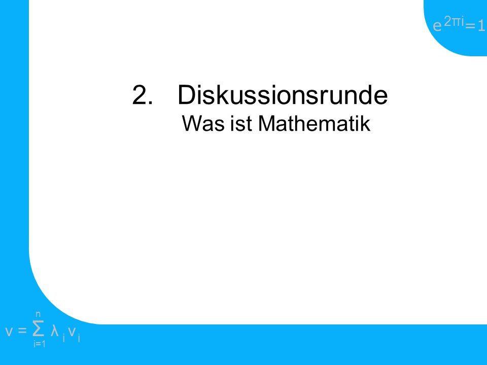 2. Diskussionsrunde Was ist Mathematik