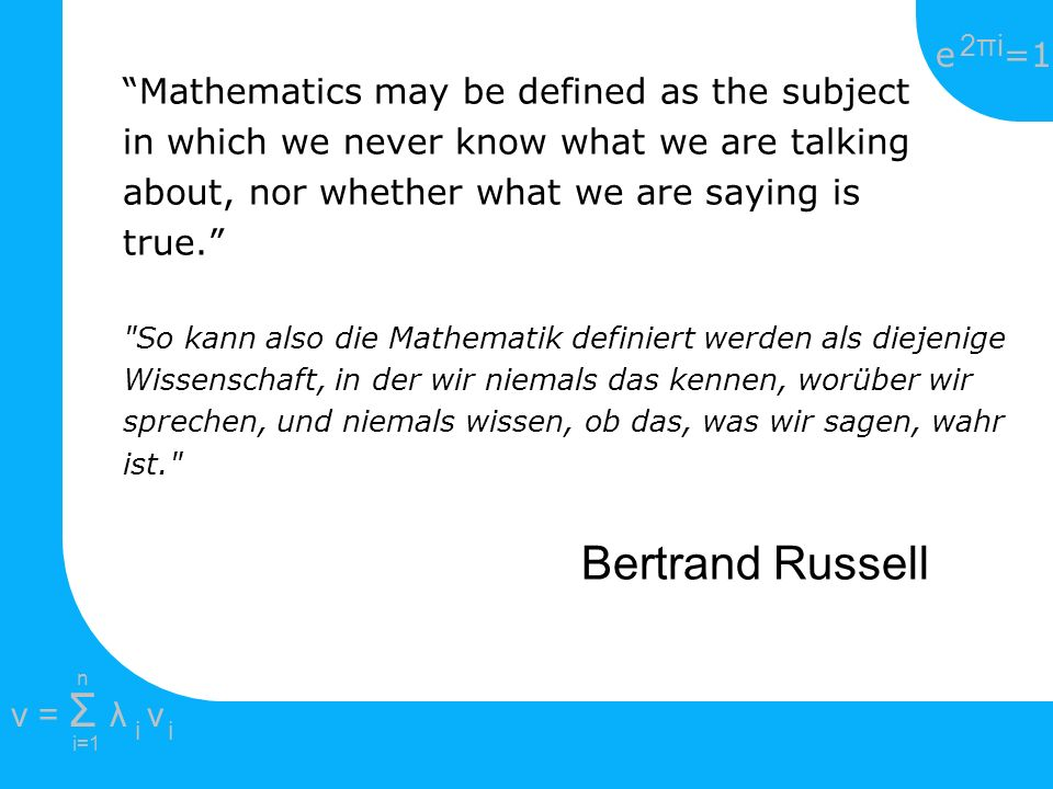 Bertrand Russell Mathematics may be defined as the subject