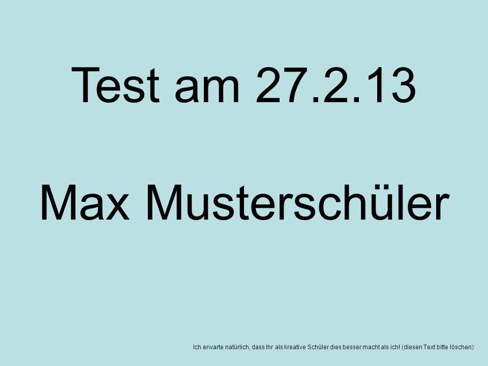 Test am 27.2.13 Max Musterschüler