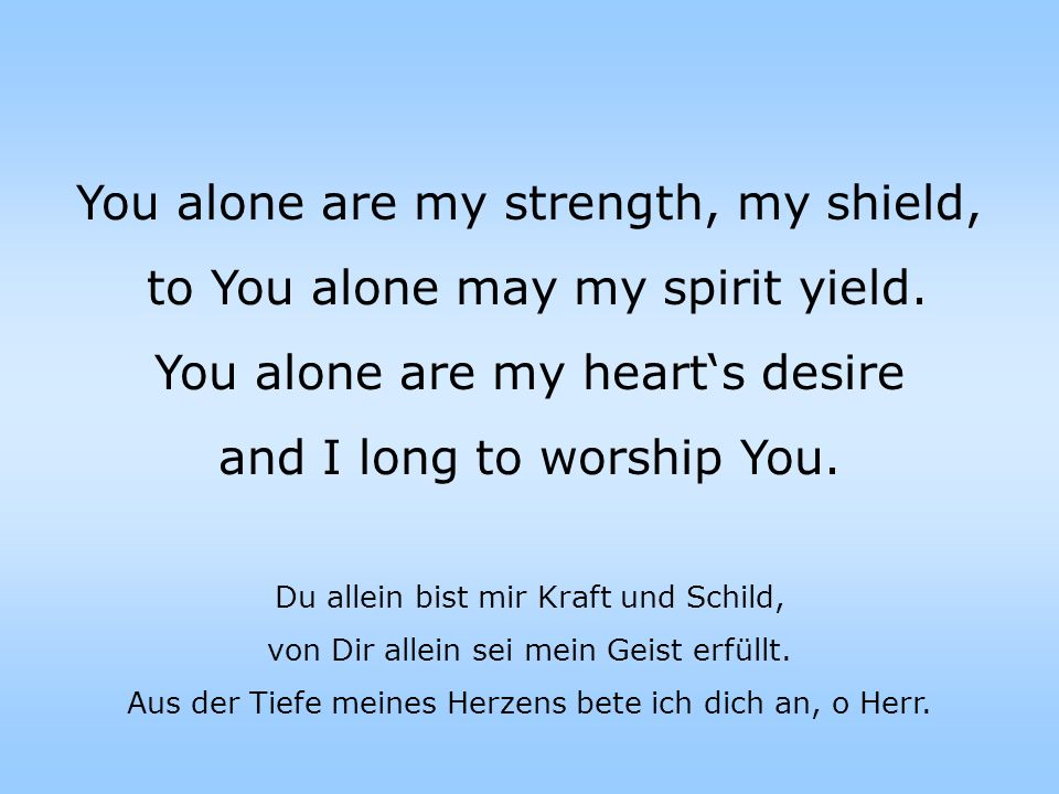You alone are my strength, my shield,