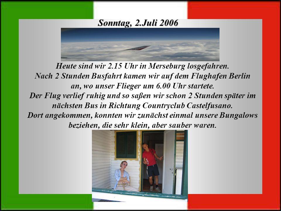 Sonntag, 2.Juli 2006 Heute sind wir 2.15 Uhr in Merseburg losgefahren.