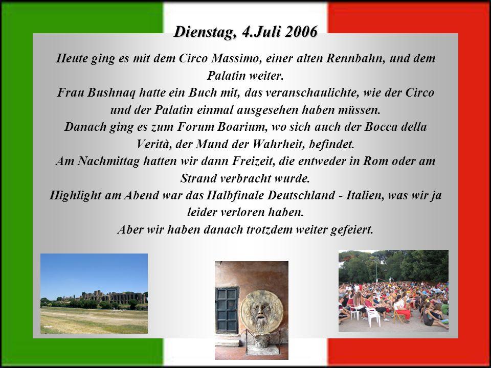 Dienstag, 4.Juli 2006Heute ging es mit dem Circo Massimo, einer alten Rennbahn, und dem. Palatin weiter.