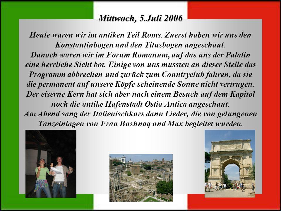 Mittwoch, 5.Juli 2006Heute waren wir im antiken Teil Roms. Zuerst haben wir uns den. Konstantinbogen und den Titusbogen angeschaut.