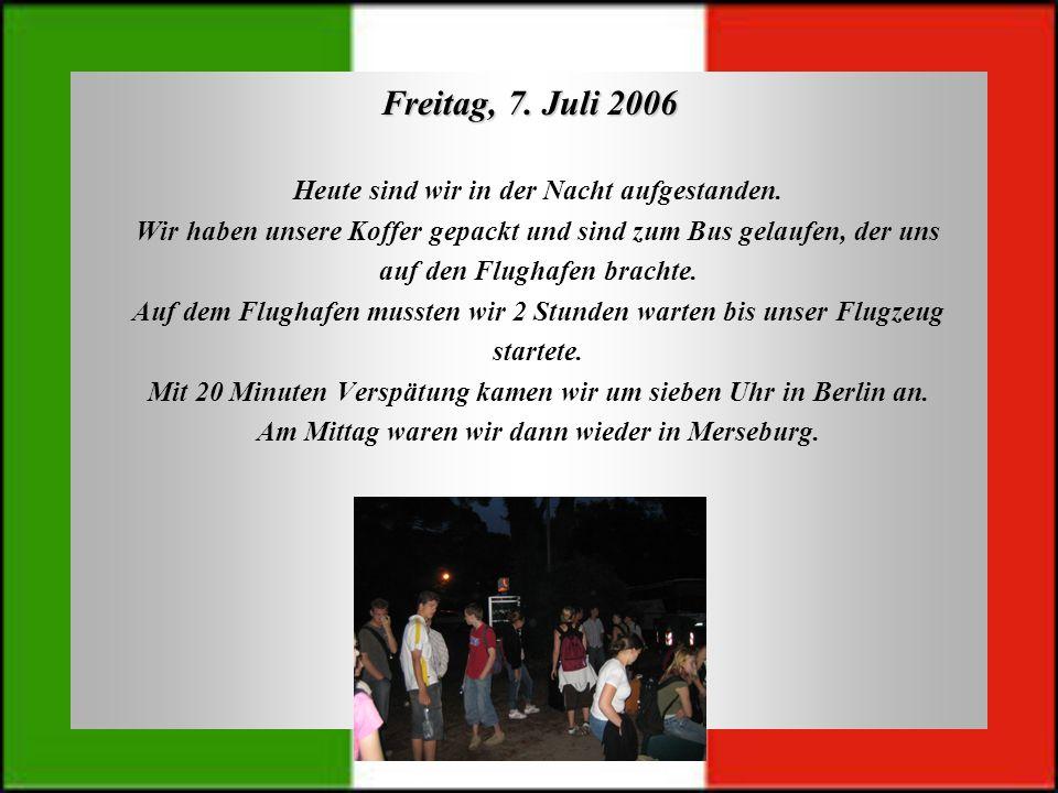 Freitag, 7. Juli 2006 Heute sind wir in der Nacht aufgestanden.