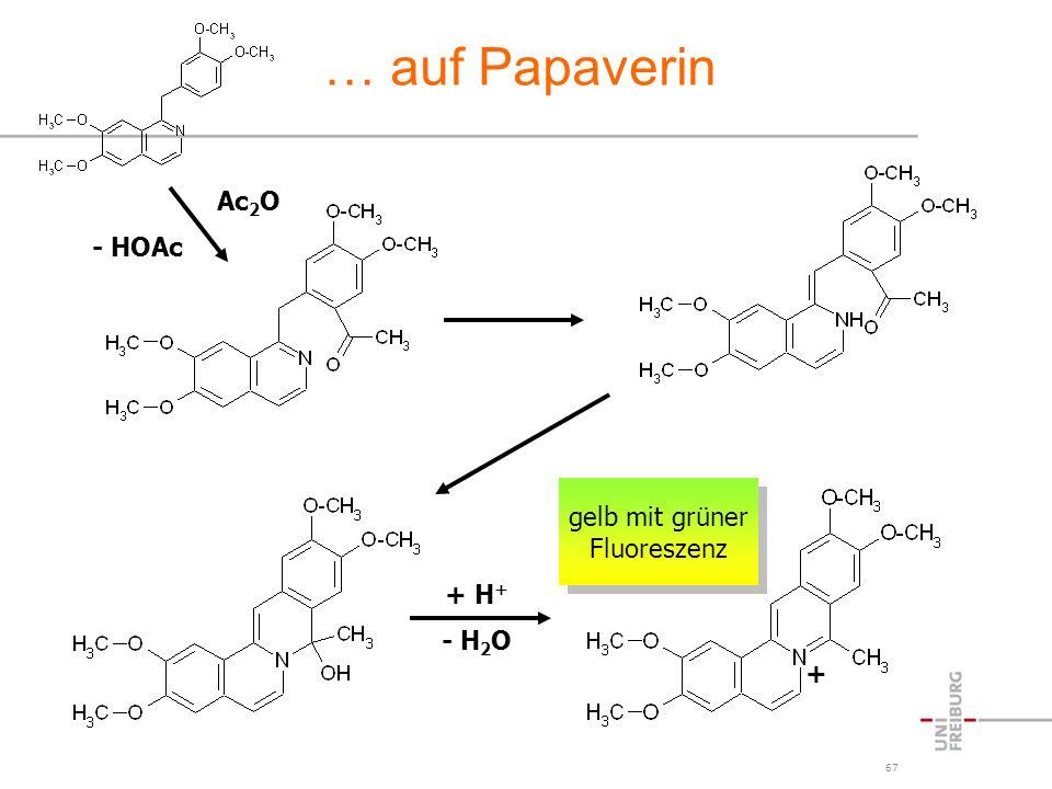 … auf Papaverin Ac2O - HOAc gelb mit grüner Fluoreszenz + H+ - H2O +