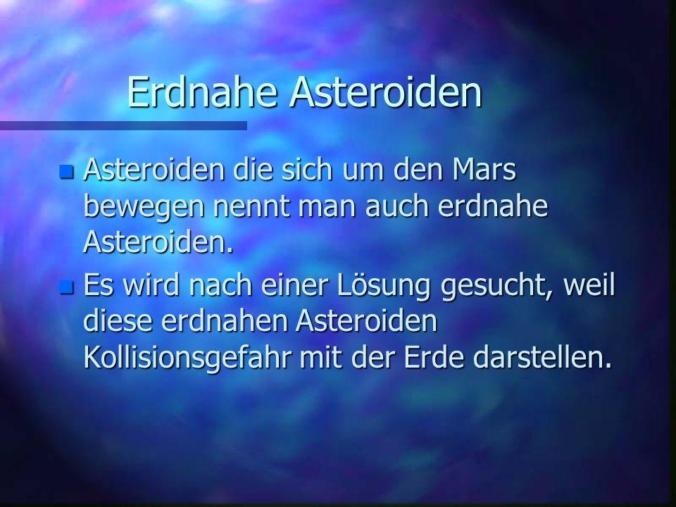Erdnahe Asteroiden Asteroiden die sich um den Mars bewegen nennt man auch erdnahe Asteroiden.