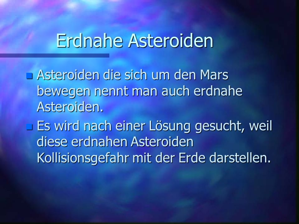 Erdnahe AsteroidenAsteroiden die sich um den Mars bewegen nennt man auch erdnahe Asteroiden.