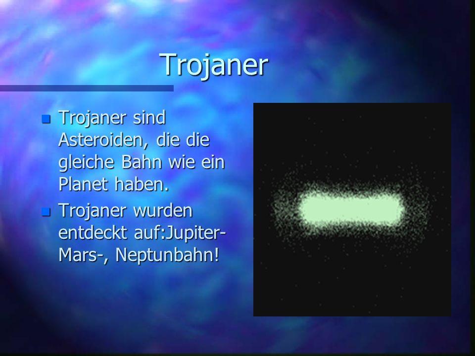 Trojaner Trojaner sind Asteroiden, die die gleiche Bahn wie ein Planet haben.